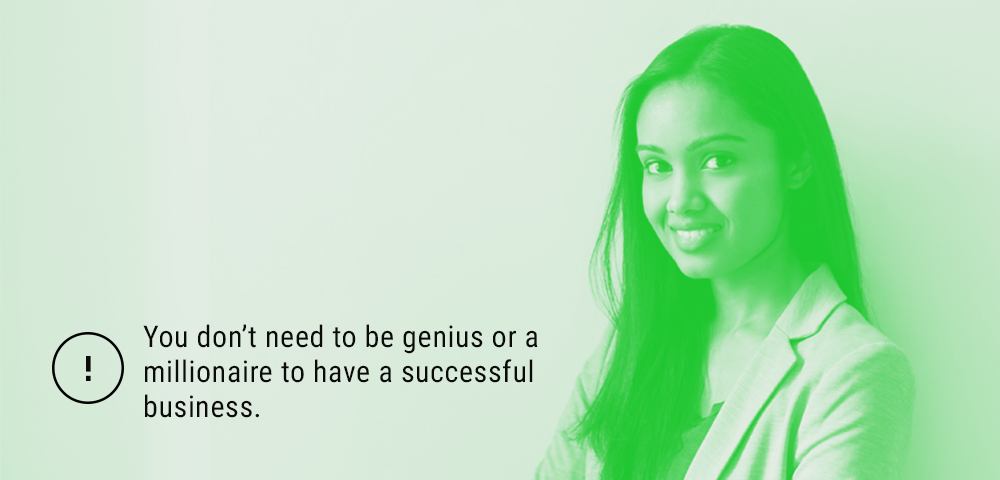 no need to be a genius or millionaire to have successful business
