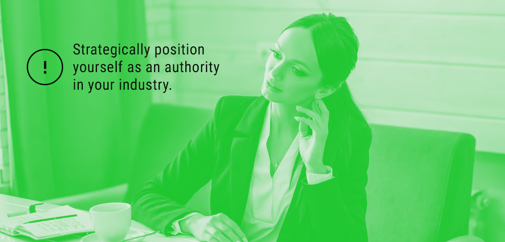 Position yourself as an authority in your industry