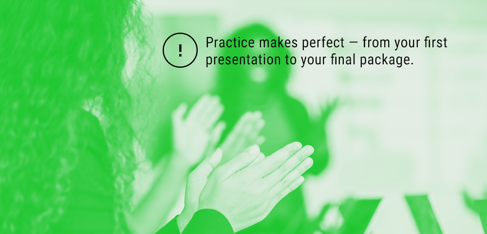 practise from your first presentation to your last package