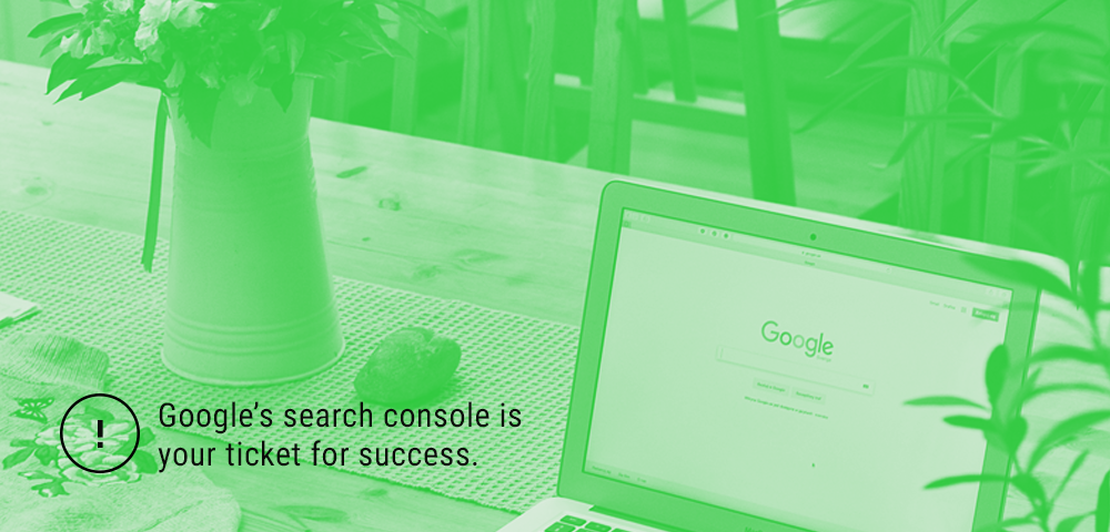 Google's Search Console is your ticket for success