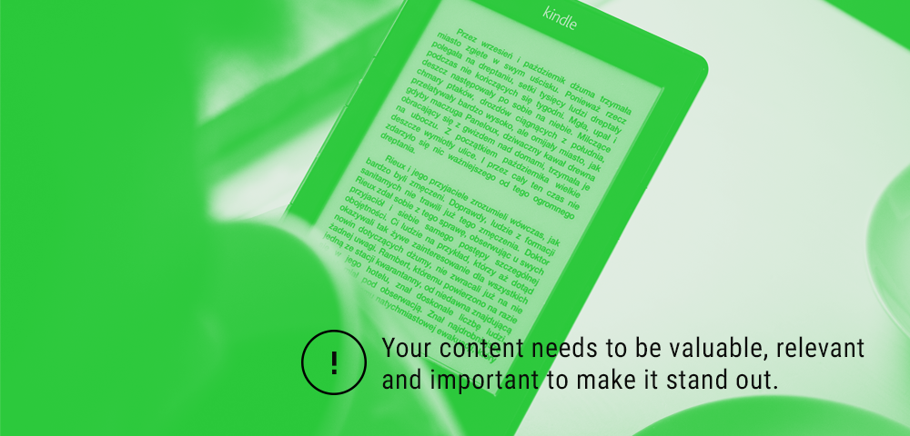 your content needs to be valuable, relevant and important