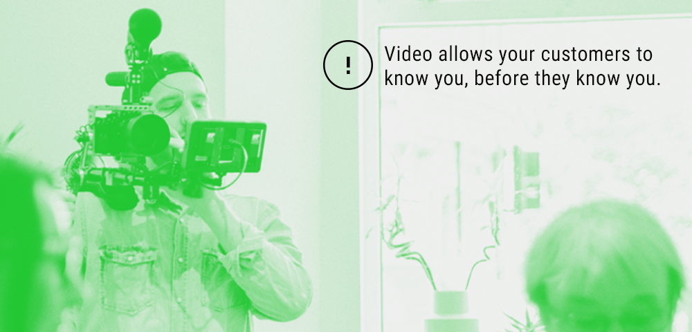 video allows your customers to know you, before they know you