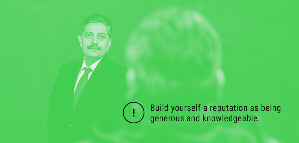 build yourself a reputation as being generous and knowledgeable