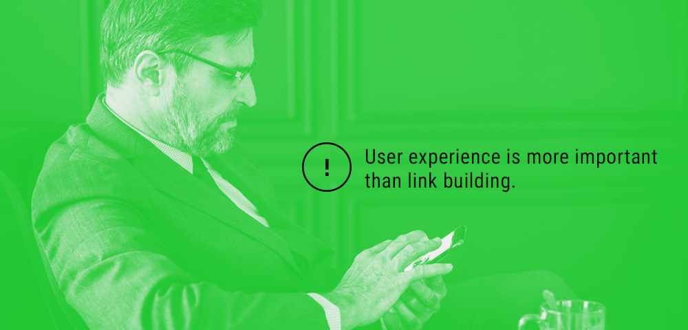 user experience is more important than link building