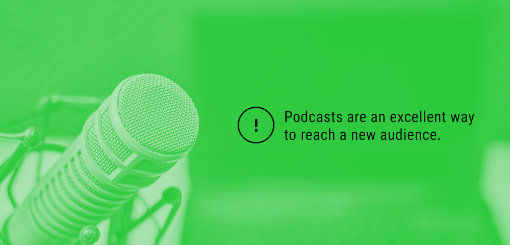 podcasts are an excellent way to reach a new audience
